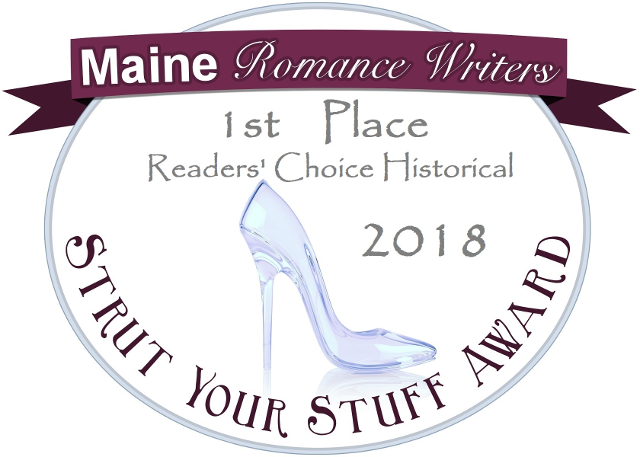 2018 Maine Romance Writers' Strut Your Stuff Award, first place Reader's Choice Historical.